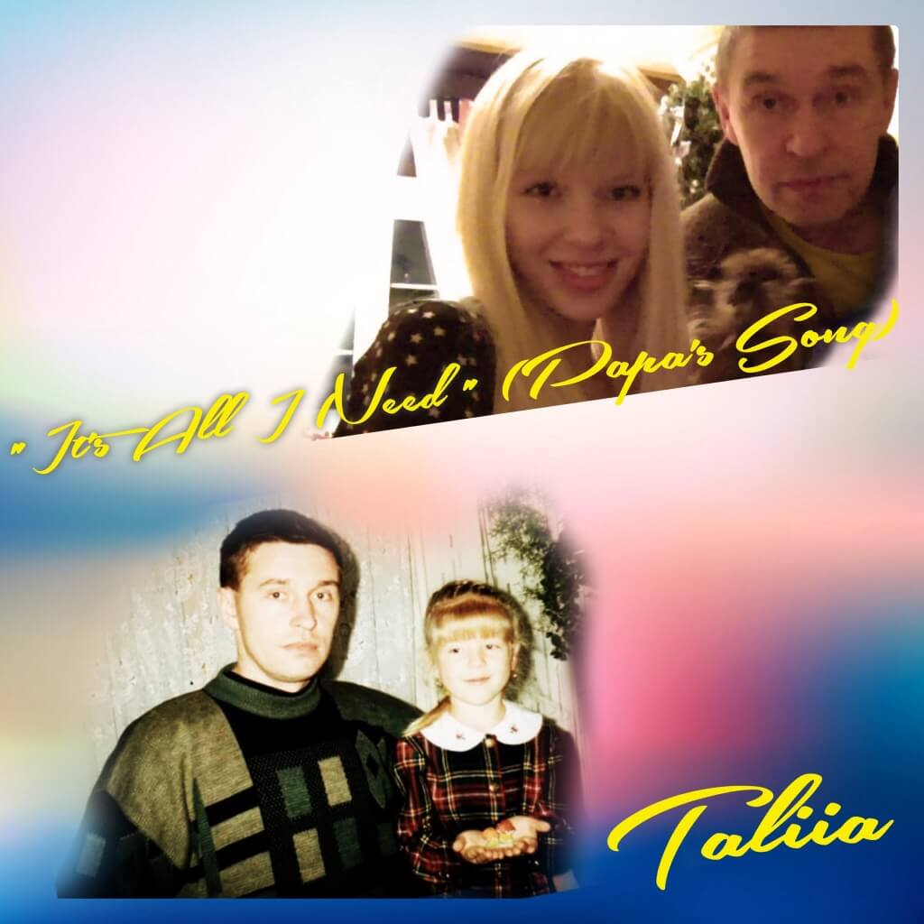 "New single by Taliia ""It's All I Need (Papa's Song)"""